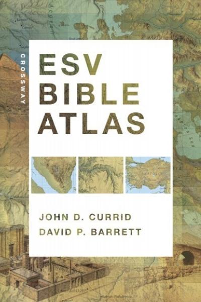 ESV Bible Atlas by David Barrett and John D  Currid    for