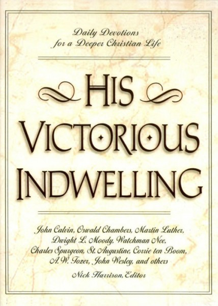 His Victorious Indwelling: Daily Devotions for a Deeper Christian Life