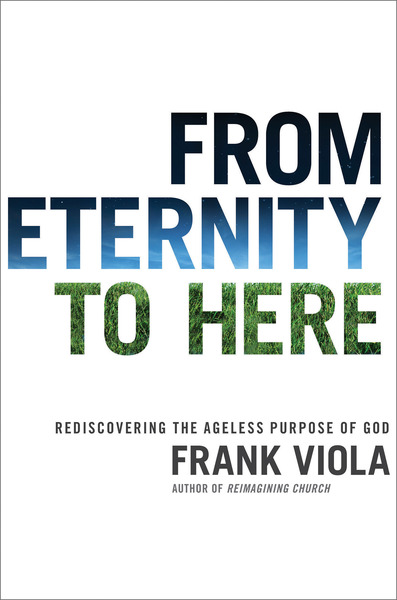 From Eternity to Here Rediscovering the Ageless Purpose of God