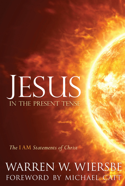 Jesus in the Present Tense The I AM Statements of Christ