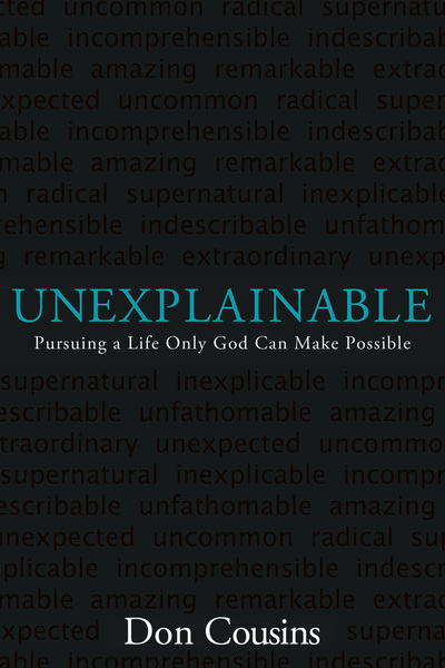 Unexplainable Pursuing a Life Only God Can Make Possible