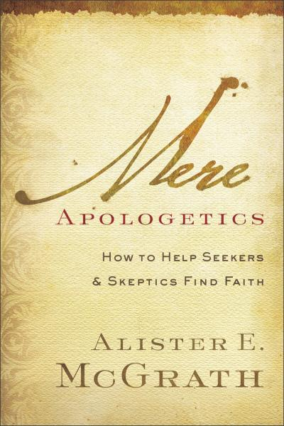 Mere Apologetics How to Help Seekers and Skeptics Find Faith
