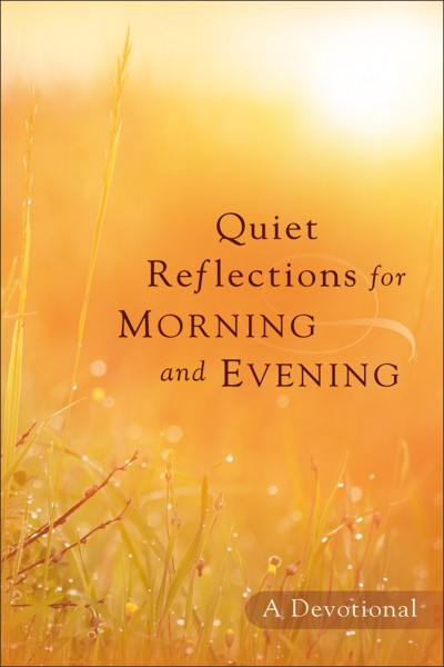 Quiet Reflections for Morning and Evening A Devotional