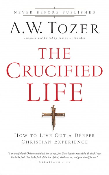 The Crucified Life How To Live Out A Deeper Christian Experience