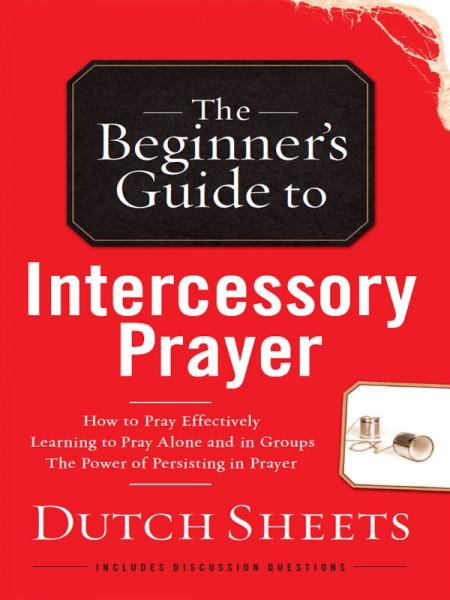 The Beginner's Guide to Intercessory Prayer
