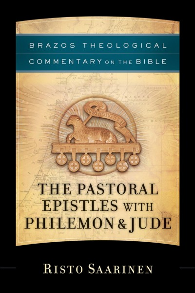 Brazos Theological Commentary: 1 & 2 Timothy, Titus, Philemon, and Jude