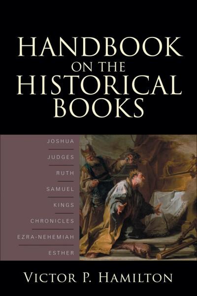 Baker Handbook on the Historical Books: Joshua, Judges, Ruth, Samuel, Kings, Chronicles, Ezra-Nehemiah, Esther
