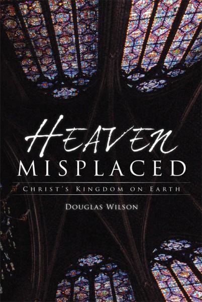 Heaven Misplaced: Christ's Kingdom on Earth