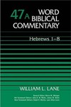 Word Biblical Commentary: Volume 47A: Hebrews 1-8 (WBC)