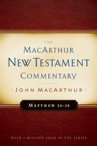 Matthew 24-28 MacArthur New Testament Commentary