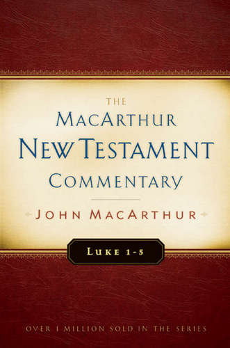 Luke 1-5 MacArthur New Testament Commentary