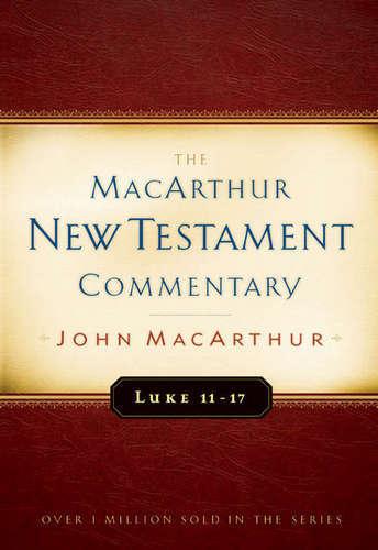 Luke 11-17 MacArthur New Testament Commentary