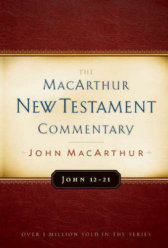 John 12-21 MacArthur New Testament Commentary