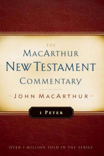 First Peter MacArthur New Testament Commentary
