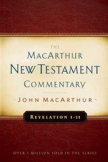 Revelation 1-11 MacArthur New Testament Commentary