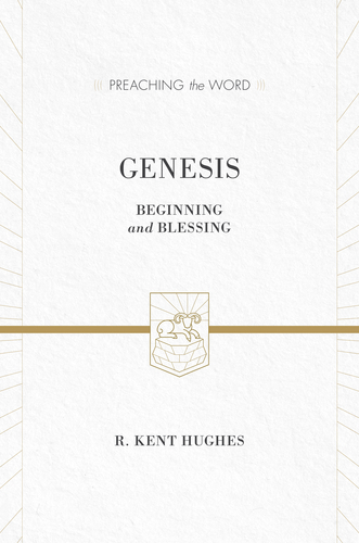 Preaching the Word - Genesis by R  Kent Hughes    for the