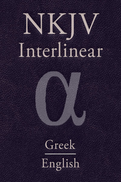NKJV Greek-English Interlinear New Testament