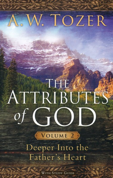 Attributes of God, Vol. 2: Deeper Into the Father's Heart