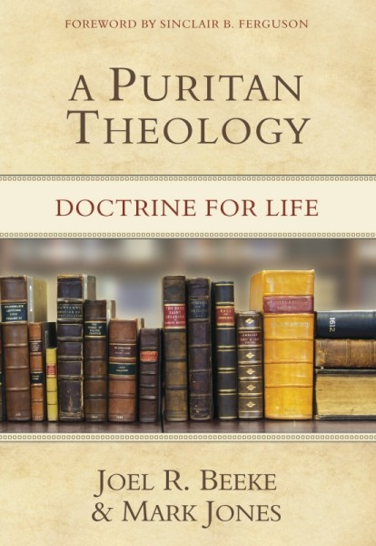 Puritan Theology, A: Doctrine for Life