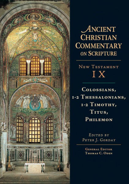 Colossians, 1-2 Thessalonians, 1-2 Timothy, Titus, Philemon: Ancient Christian Commentary on Scripture (ACCS)