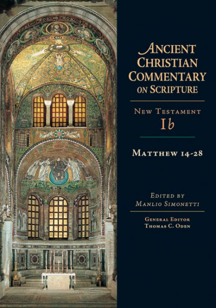 Ancient Christian Commentary on Scripture: Matthew 14-28 (NT Vol 1b)