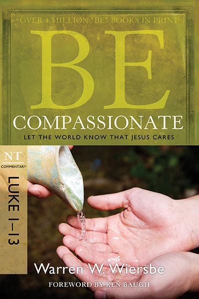 BE Compassionate (Wiersbe BE Series - Luke 1-13)
