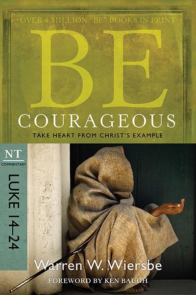 BE Courageous (Wiersbe BE Series - Luke 14-24)