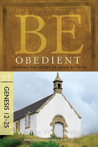 BE Obedient (Wiersbe BE Series - Genesis 12-25)
