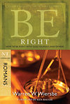 Be Right (Romans) How to Be Right with God, Yourself, and Others