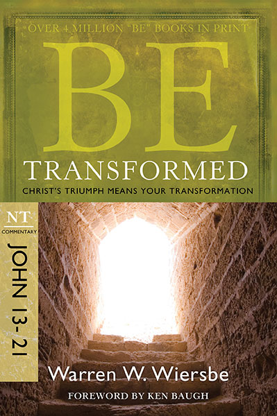 BE Transformed (Wiersbe BE Series - John 13-21)
