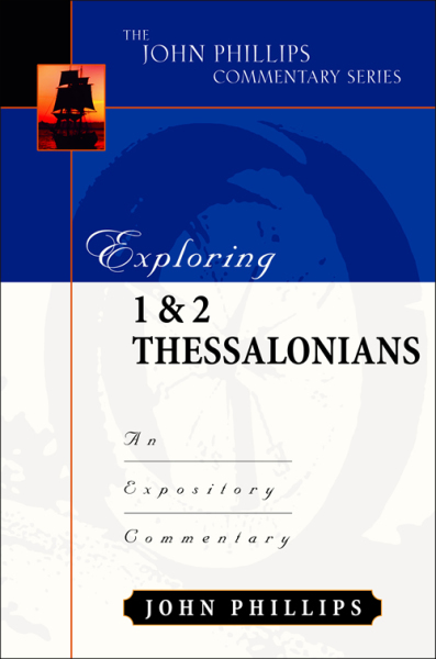 John Phillips Commentary Series - Exploring 1 & 2 Thessalonians