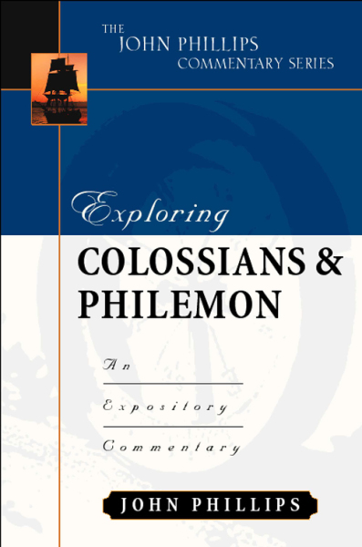 John Phillips Commentary Series - Exploring Colossians and Philemon