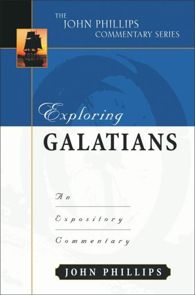 John Phillips Commentary Series - Exploring Galatians