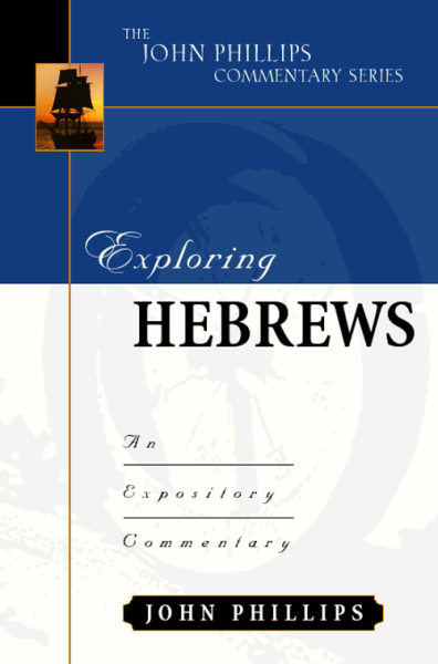 John Phillips Commentary Series - Exploring Hebrews