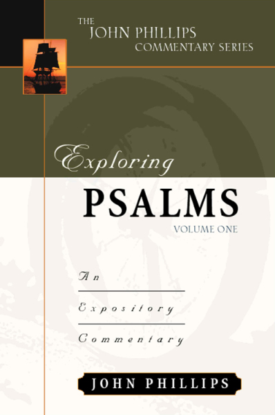 John Phillips Commentary Series - Exploring Psalms Vol. 1