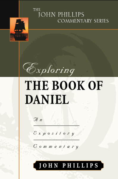John Phillips Commentary Series - Exploring the Book of Daniel