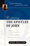 John Phillips Commentary Series - Exploring the Epistles of John