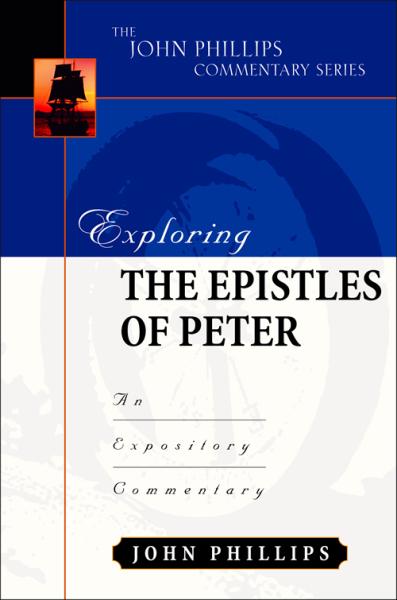 John Phillips Commentary Series - Exploring the Epistles of Peter