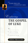 John Phillips Commentary Series - Exploring the Gospel of Luke