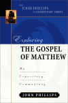 John Phillips Commentary Series - Exploring the Gospel of Matthew