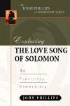 John Phillips Commentary Series - Exploring the Love Song of Solomon
