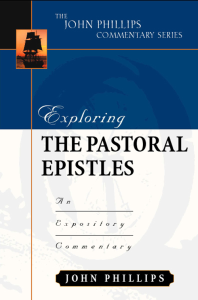 John Phillips Commentary Series - Exploring the Pastoral Epistles
