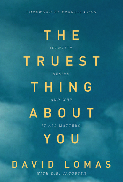 The Truest Thing about You Identity, Desire, and Why It All Matters