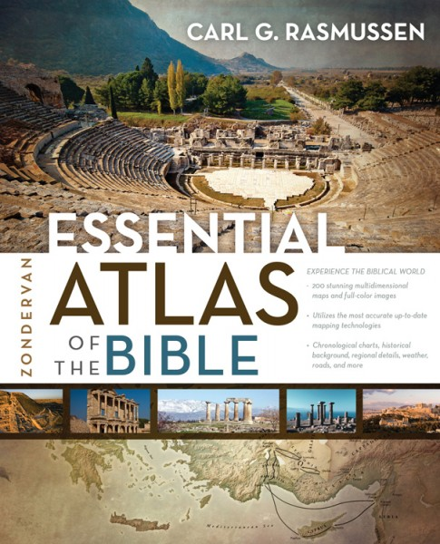Zondervan Essential Atlas of the Bible by Carl G  Rasmussen    for