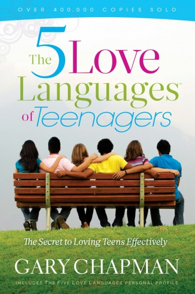 The Five Love Languages of Teenagers The Secret to Loving Teens Effectively