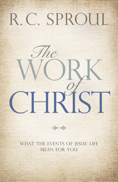 The Work of Christ What the Events of Jesus' Life Mean for You