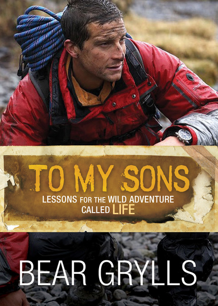 To My Sons Lessons for the Wild Adventure Called Life