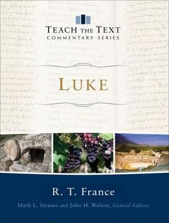 Luke: Teach the Text Commentary Series