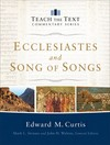 Ecclesiastes and & Song of Songs: Teach the Text Commentary Series
