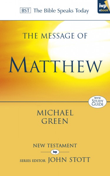 The Message of Matthew (The Bible Speaks Today)